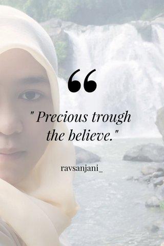 """ Precious trough the believe."" ravsanjani_"