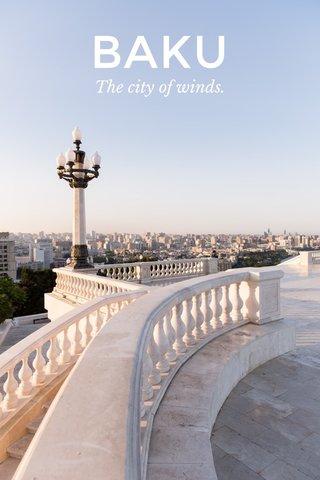 BAKU The city of winds.