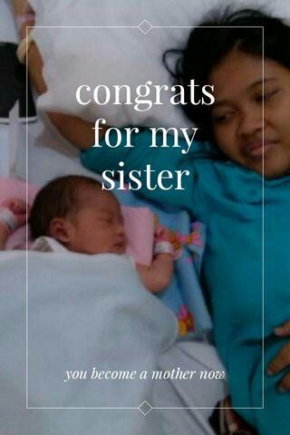 congrats for my sister you become a mother now