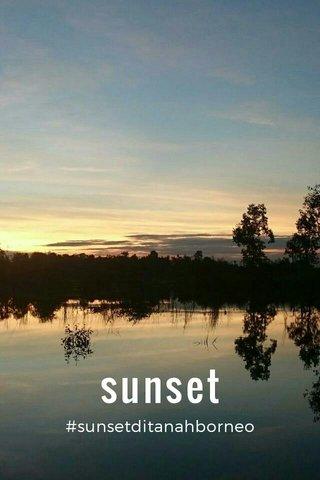 sunset #sunsetditanahborneo