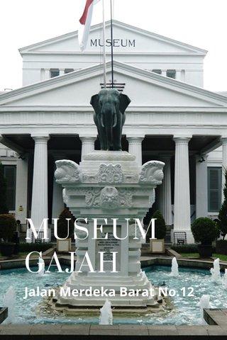 MUSEUM GAJAH Jalan Merdeka Barat No.12