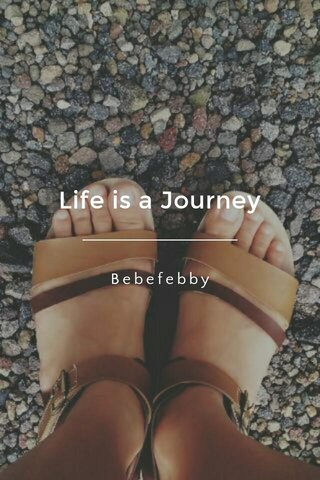 Life is a Journey Bebefebby
