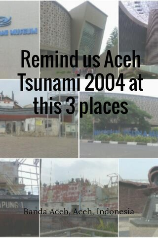Remind us Aceh Tsunami 2004 at this 3 places Banda Aceh, Aceh, Indonesia