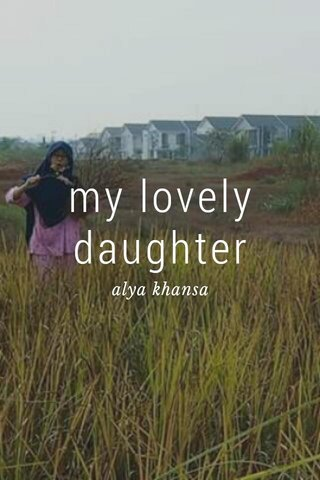 my lovely daughter alya khansa