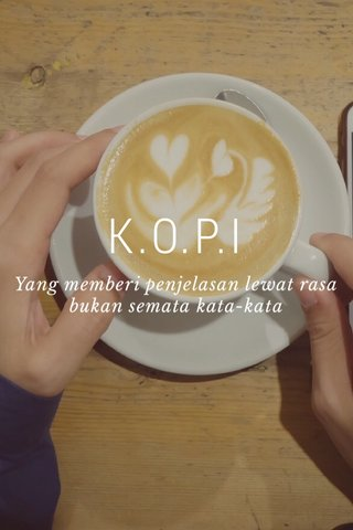 K.O.P.I Yang memberi penjelasan lewat rasa bukan semata kata-kata