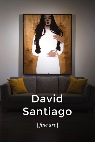 David Santiago | fine art |