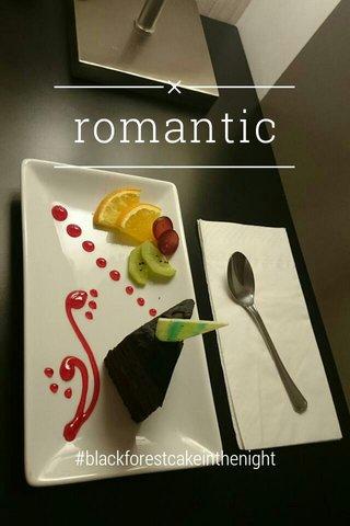 romantic #blackforestcakeinthenight