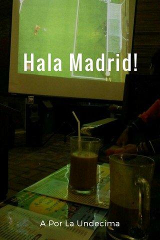 Hala Madrid! A Por La Undecima