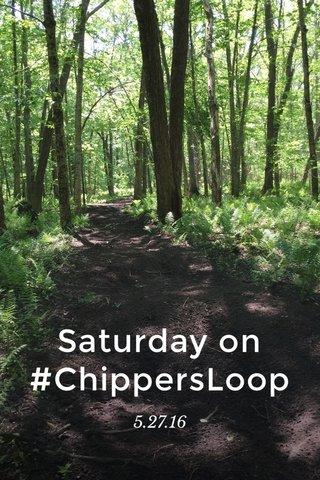 Saturday on #ChippersLoop 5.27.16