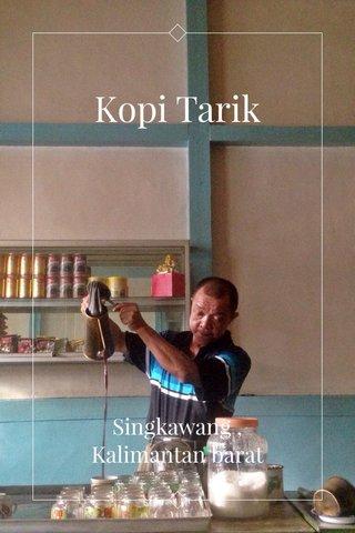 Kopi Tarik Singkawang , Kalimantan barat