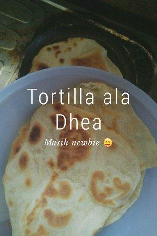 Tortilla ala Dhea Masih newbie 😝