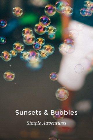Sunsets & Bubbles Simple Adventures