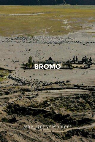 BROMO Mae_OnEyeMoment