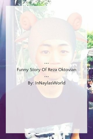 ••• Funny Story Of Reza Oktovian ••• By: InNaylasWorld