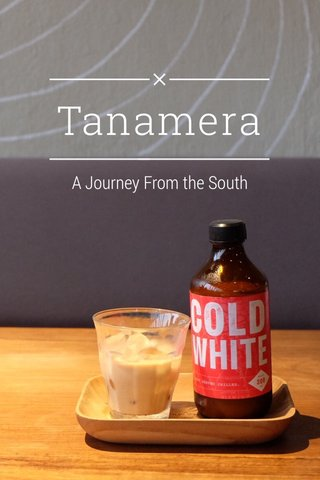Tanamera A Journey From the South