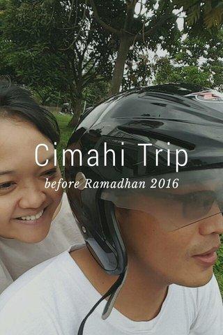 Cimahi Trip before Ramadhan 2016