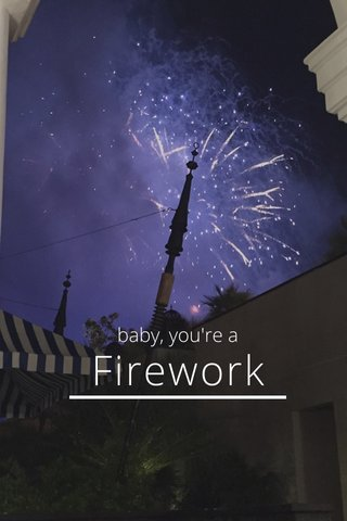 Firework baby, you're a