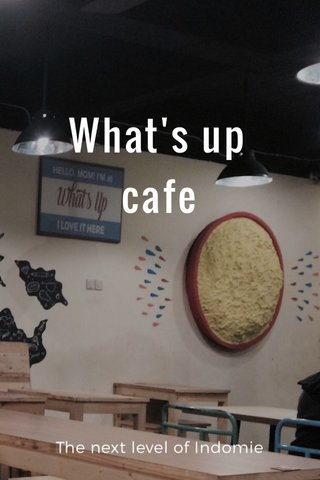 What's up cafe The next level of Indomie