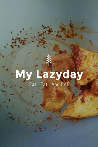 My Lazyday Eat.. Eat.. And EAT