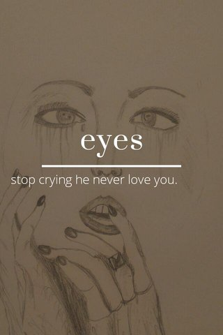 eyes stop crying he never love you.