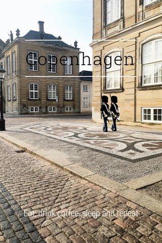 Copenhagen Eat, drink coffee, sleep and repeat