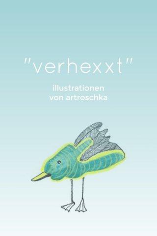 """""""verhexxt"""" illustrationen von artroschka"""