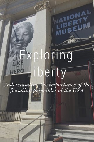 Exploring Liberty Understanding the importance of the founding principles of the USA