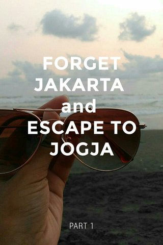 FORGET JAKARTA and ESCAPE TO JOGJA PART 1