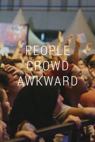 PEOPLE CROWD AWKWARD