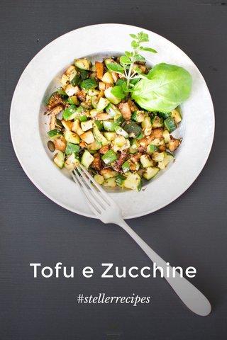 Tofu e Zucchine #stellerrecipes