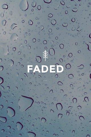 FADED ...