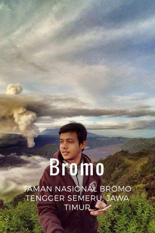 Bromo TAMAN NASIONAL BROMO TENGGER SEMERU, JAWA TIMUR