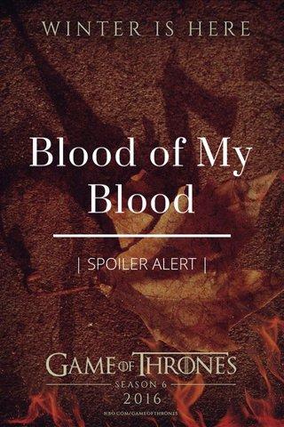 Blood of My Blood | SPOILER ALERT |