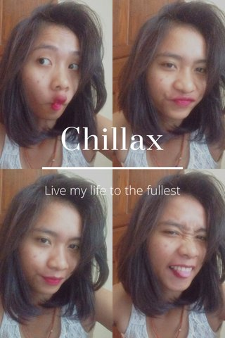 Chillax Live my life to the fullest