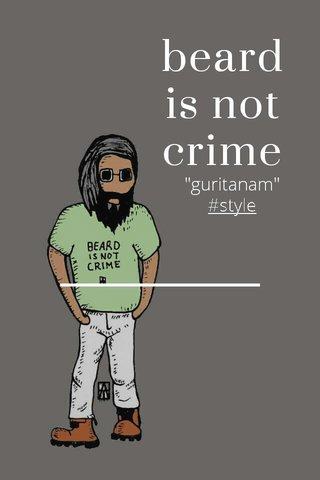 "beard is not crime ""guritanam"" #style"