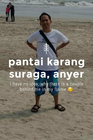 pantai karang suraga, anyer i have no idea, why there is a couple behind me in my frame 😡