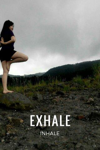 EXHALE INHALE