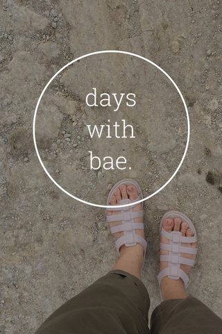 days with bae.