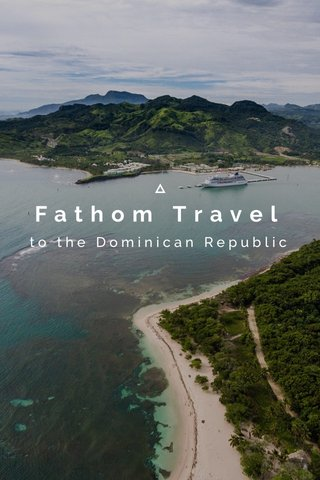 Fathom Travel to the Dominican Republic