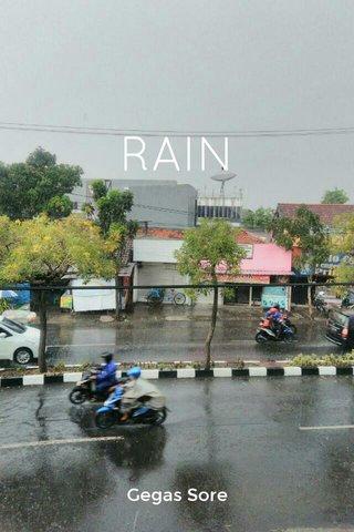 RAIN Gegas Sore