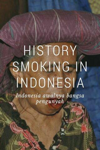 HISTORY SMOKING IN INDONESIA Indonesia awalnya bangsa pengunyah
