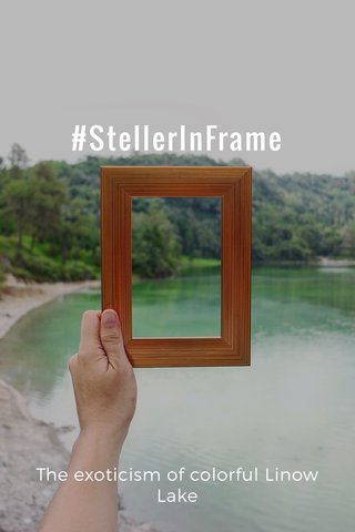 #StellerInFrame The exoticism of colorful Linow Lake