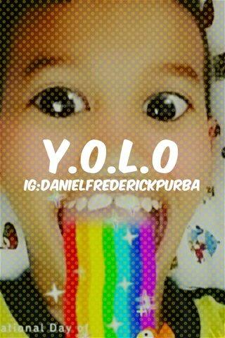 Y.O.L.O IG:DANIELFREDERICKPURBA