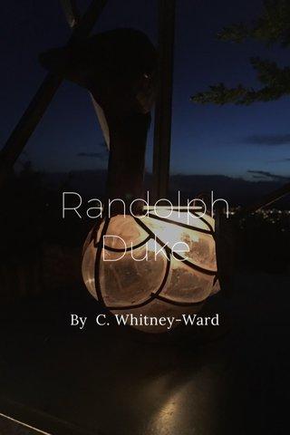 Randolph Duke By C. Whitney-Ward