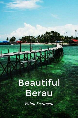 Beautiful Berau Pulau Derawan