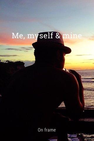 Me, myself & mine On frame