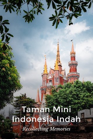 Taman Mini Indonesia Indah Recollecting Memories
