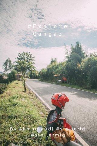 #ExploreCangar By Ahmad Audi #stellerid #stellermlg