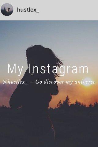 My Instagram @hustlex_ ~ Go discover my universe