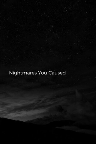 Nightmares You Caused